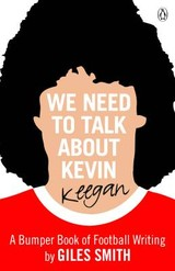 We Need To Talk About Kevin Keegan - Smith, Giles - ISBN: 9780141037790