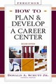How To Plan And Develop A Career Center - Schutt, Don (EDT) - ISBN: 9780816071357