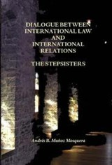 Dialogue between international law and international relations, the stepsisters - Andres B. Munoz Mosquera - ISBN: 9789058502742