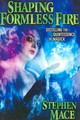 Shaping Formless Fire - Mace, Stephen - ISBN: 9781561842384