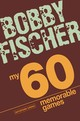 My 60 Memorable Games - Fischer, Bobby - ISBN: 9781906388300