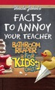 Uncle John's Facts To Annoy Your Teachers Bathroom Reader For Kids Only! - Bathroom Readers' Institute - ISBN: 9781592239825