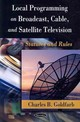 Local Programming On Broadcast, Cable & Satellite Television - Goldfarb, Charles B. (EDT) - ISBN: 9781604562767