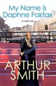 My Name Is Daphne Fairfax - Smith, Arthur - ISBN: 9781846571794
