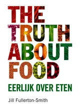 The truth about food - Jill Fullerton-Smith - ISBN: 9789022995716