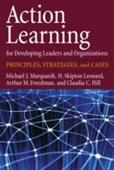 Action Learning For Developing Leaders And Organizations - Marquardt, Michael J./ Leonard, H. Skipton/ Freedman, Arthur M./ Hill, Claudia C. - ISBN: 9781433804359