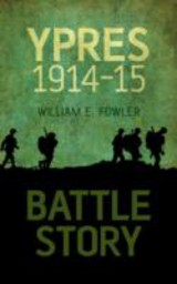 Battle Story: Ypres 1914-1915 - Fowler, William - ISBN: 9780752461960
