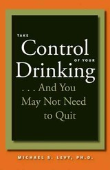 Take Control Of Your Drinking...and You May Not Need To Quit - Levy, Michael S. (vp Of Clinical Services, Cab Health & Recovery Services, Inc.) - ISBN: 9780801886676
