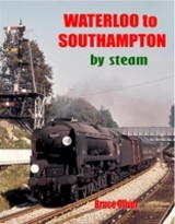 Waterloo To Southampton By Steam - Oliver, Bruce - ISBN: 9781906419141