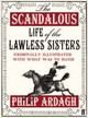 Scandalous Life Of The Lawless Sisters (criminally Illustrated With What Was To Hand) - Ardagh, Philip - ISBN: 9780571239047