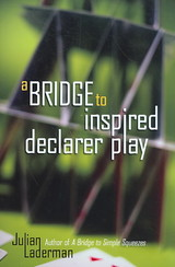 A Bridge To Inspired Declarer Play - Laderman, Julian - ISBN: 9781897106440