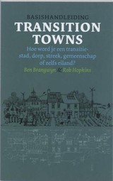 Basishandleiding Transition Towns - Rob Hopkins; R. Hopkins; B. Brangwyn - ISBN: 9789062244843