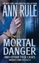 Mortal Danger, And Other True Cases - Rule, Ann - ISBN: 9781416542209