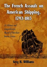 French Assault On American Shipping, 1793-1813 - Williams, Greg H. - ISBN: 9780786438372