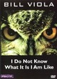 Bill Viola - I do not know what it is I am like - ISBN: 8716777058190
