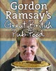 Gordon Ramsay's Great British Pub Food - Sargeant, Mark; Ramsay, Gordon - ISBN: 9780007289820