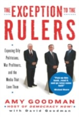 Exception To The Rulers - Goodman, Amy; Goodman, David - ISBN: 9781931859677