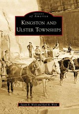 Kingston And Ulster Townships - Wick, susan B./ Wick, Karl R. - ISBN: 9780738562636