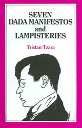 Seven Dada Manifestos And Lampisteries - Tzara, Tristan/ Wright, Barbara (TRN)/ Picabia, Francis (ILT) - ISBN: 9780714537627