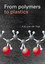 From polymers to plastics - A.K. van der Vegt - ISBN: 9789065622228