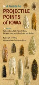 Guide To Projectile Points Of Iowa Pt.1; Paleoindian, Late Paleoindian, Early Archaic, And Middle Archaic Points - Tiffany, Joseph A. - ISBN: 9781587298264
