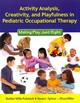 Activity Analysis, Creativity And Playfulness In Pediatric Occupational Therapy: Making Play Just Right - Miller, Elissa; Spitzer, Susan L.; Kuhaneck, Heather Miller - ISBN: 9780763756062