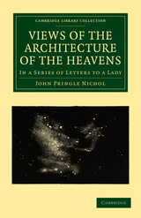 Views Of The Architecture Of The Heavens - Nichol, John Pringle - ISBN: 9781108005265