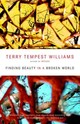 Finding Beauty In A Broken World - Williams, Terry Tempest - ISBN: 9780375725197