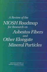 Review Of The Niosh Roadmap For Research On Asbestos Fibers And Other Elongate Mineral Particles - Committee For The Review Of The Niosh Research Roadmap On Asbestos Fibers And Other Elongate Mineral Particles; Institute Of Medicine; National Research Council - ISBN: 9780309140157