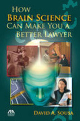 How Brain Science Can Make You A Better Lawyer - Sousa, David A. - ISBN: 9781604425345