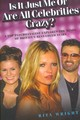 Is It Just Me Or Are All Celebrities Crazy - Wright, Rita - ISBN: 9781844543373