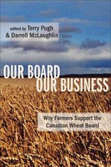 Our Board Our Business - Why Farmers Support The Canadian Wheat Board - Pugh, Terry; Mclaughlin, Darrell - ISBN: 9781552662373