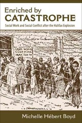 Enriched By Catastrophe - Social Work And Social Conflict After The Halifax Explosion - Boyd, Michelle Hebert - ISBN: 9781552662274