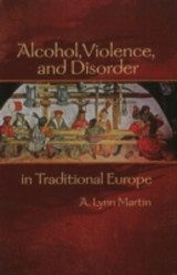 Alcohol, Violence, And Disorder In Traditional Europe - Martin, A.lynn - ISBN: 9781931112963
