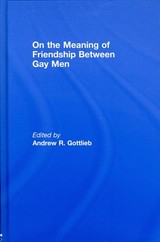 On The Meaning Of Friendship Between Gay Men - Gottlieb, Andrew R., Ph.D. (EDT) - ISBN: 9780789033536