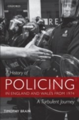 History Of Policing In England And Wales From 1974 - Brain, Timothy (former Chief Constable Of Gloucestershire Police) - ISBN: 9780199218660