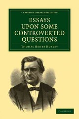 Essays Upon Some Controverted Questions - Huxley, Thomas Henry - ISBN: 9781108001557