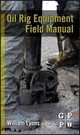 Oil Rig Equipment Field Manual - Lyons, William C. - ISBN: 9780123819543