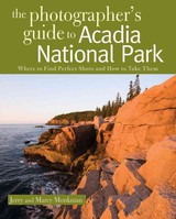 Photographer's Guide To Acadia National Park - Monkman, Jerry; Monkman, Marcy - ISBN: 9780881508864