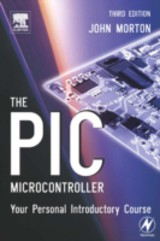 The PIC Microcontroller: Your Personal Introductory Course - Morton, John - ISBN: 9780080473758