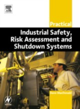 Practical Industrial Safety, Risk Assessment and Shutdown Systems - Macdonald, Dave - ISBN: 9780080473888