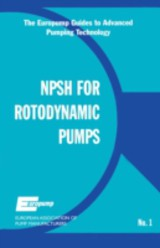 The Europump Guides to Advanced Pumping Technology, Net Positive Suction Head for Rotodynamic Pumps: A Reference Guide - EUROPUMP - ISBN: 9780080512877