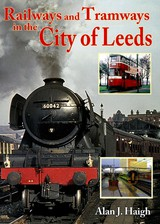 Railways And Tramways In The City Of Leeds - Haigh, Alan J. - ISBN: 9781857943337