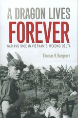 Dragon Lives Forever: War And Rice In Vietnam's Mekong Delta (lc2008008161) - Hargrove, Thomas R. - ISBN: 9781603440608
