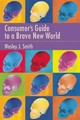 Consumer's Guide To A Brave New World - Smith, Wesley  J. - ISBN: 9781594034923