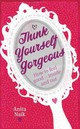 Think Yourself Gorgeous - Naik, Anita - ISBN: 9780749952440