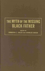 Myth Of The Missing Black Father - Coles, Roberta; Green, Charles - ISBN: 9780231143523