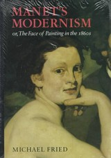 Manetâ²s Modernism â Or the Face of Painting in the 1860S - Fried, Michael - ISBN: 9780226262161