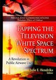 Tapping The Television White Space Spectrum - Hendriks, Julie E. (EDT) - ISBN: 9781606929568