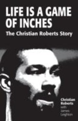 Life Is A Game Of Inches - Roberts, Christian; Leighton, James - ISBN: 9781904091448